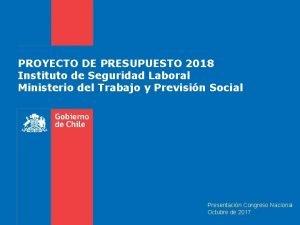 PROYECTO DE PRESUPUESTO 2018 Instituto de Seguridad Laboral