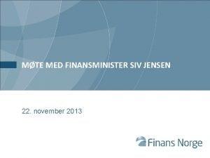 MTE MED FINANSMINISTER SIV JENSEN 22 november 2013