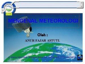 MENGENAL METEOROLOGI Oleh ANUR FAJAR ASTUTI Jl Wates