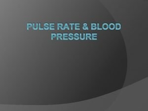 PULSE RATE BLOOD PRESSURE Pulse palpation Pulse pressure