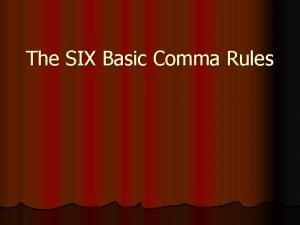 The SIX Basic Comma Rules Comma Rule 1