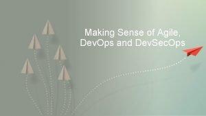 Making Sense of Agile Dev Ops and Dev