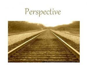 Perspective Perspective Perspective A special way we show