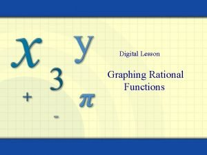 Digital Lesson Graphing Rational Functions A rational function
