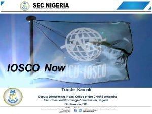 IOSCO Now Tunde Kamali Deputy DirectorAg Head Office