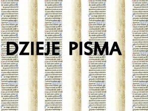 DZIEJE PISMA Pismo jest system znakw ktry pozwala