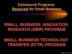 Extramural Programs Reserved for Small Business SMALL BUSINESS