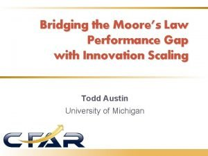 Bridging the Moores Law Performance Gap with Innovation