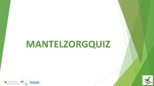 MANTELZORGQUIZ Vraag 1 Hoeveel procent van de Vlamingen