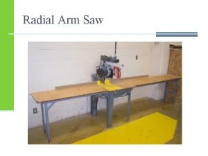 Radial Arm Saw General Safety n Wear your