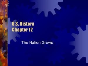U S History Chapter 12 The Nation Grows