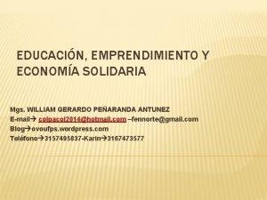 EDUCACIN EMPRENDIMIENTO Y ECONOMA SOLIDARIA Mgs WILLIAM GERARDO