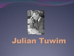 Julian Tuwim Kim by Julian Tuwim urodzi si