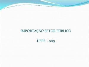 IMPORTAO SETOR PBLICO UFPR 2015 A UFPR cadastrada