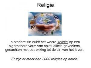 Religie In bredere zin duidt het woord religie