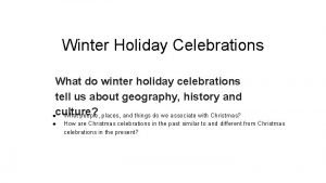 Winter Holiday Celebrations What do winter holiday celebrations