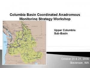 Columbia Basin Coordinated Anadromous Monitoring Strategy Workshop Upper
