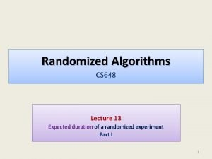 Randomized Algorithms CS 648 Lecture 13 Expected duration