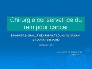 Chirurgie conservatrice du rein pour cancer B HAMADA