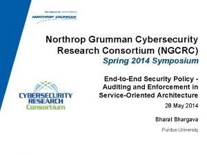 Northrop Grumman Cybersecurity Research Consortium NGCRC Spring 2014