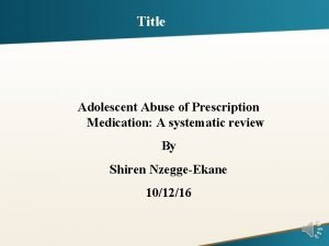 Title Adolescent Abuse of Prescription Medication A systematic