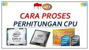 CARA PROSES PERHITUNGAN CPU FAKTOR YANG MEMPENGARUHI KINERJA