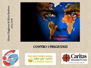 CONTRO I PREGIUDIZI Elena Ghiglione Silvia Barbero 20152016