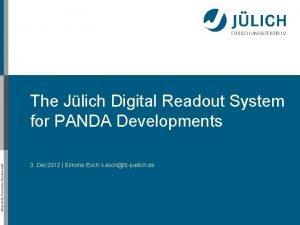 Mitglied der HelmholtzGemeinschaft The Jlich Digital Readout System
