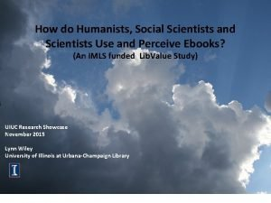 How do Humanists Social Scientists and Scientists Use
