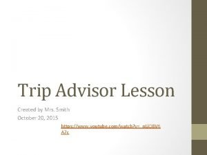 Trip Advisor Lesson Created by Mrs Smith October