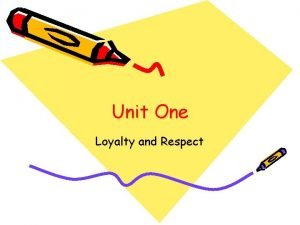 Unit One Loyalty and Respect Loyalty and Respect