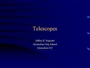 Telescopes Jeffrey R Regester Greensboro Day School Greensboro