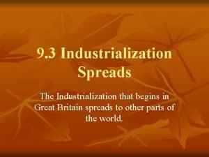 9 3 Industrialization Spreads The Industrialization that begins