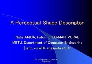 A Perceptual Shape Descriptor Nafiz ARICA Fato T