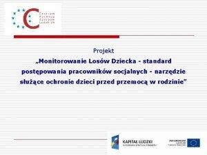 Projekt Monitorowanie Losw Dziecka standard postpowania pracownikw socjalnych
