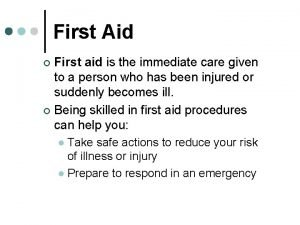 First Aid First aid is the immediate care