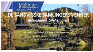 DE SANDVIGSKE SAMLINGERS VENNER Maihaugen Lillehammer rsmtet Forbundet