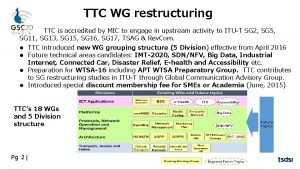 TTC WG restructuring TTC is responsible for ICT