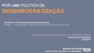POR UMA POLTICA DE DESBUROCRATIZAO Seminrio O Panorama