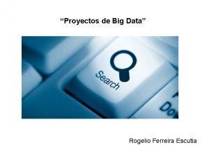 Proyectos de Big Data Rogelio Ferreira Escutia Proyectos