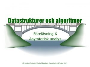 Datastrukturer och algoritmer Frelsning 6 Asymtotisk analys Anders
