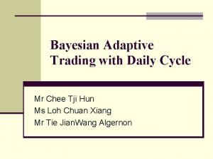 Bayesian Adaptive Trading with Daily Cycle Mr Chee