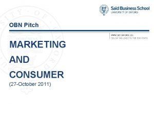 OBN Pitch MARKETING AND CONSUMER 27 October 2011