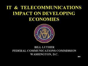 IT TELECOMMUNICATIONS IMPACT ON DEVELOPING ECONOMIES BILL LUTHER
