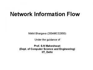 Network Information Flow Nikhil Bhargava 2004 MCS 2650