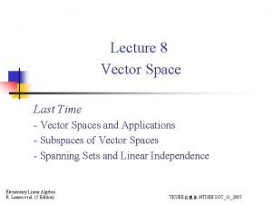 Lecture 8 Vector Space Last Time Vector Spaces