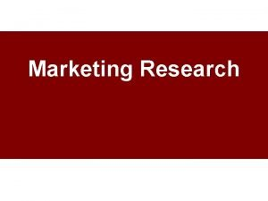 Marketing Research Marketing Research Defined The systematic and