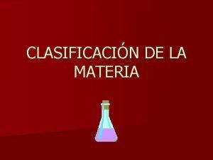 CLASIFICACIN DE LA MATERIA Clasificacin de la materia