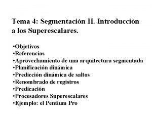 Tema 4 Segmentacin II Introduccin a los Superescalares