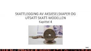 SKATTLEGGING AV AKSJESELSKAPER OG UTSATT SKATTMODELLEN Kapittel 4